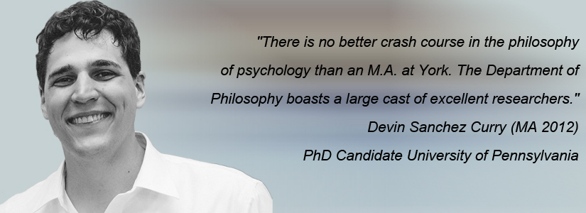 """photo of devin curry and quote """"There is no better crash course in the philosophy of psychology than an M.A. at York. The Department of Philosophy boasts a large cast of excellent researchers."""""""