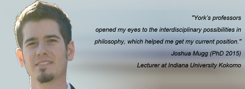 """photo of joshua mugg and quote """"York's professors opened my eyes to the interdisciplinary possibilities in philosophy, which helped me get my current position."""""""