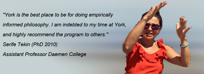 "photo of serife tekin and quote ""York is the best place to be for doing empirically informed philosophy. I am indebted to my time at York, and highly recommend the program to others."""
